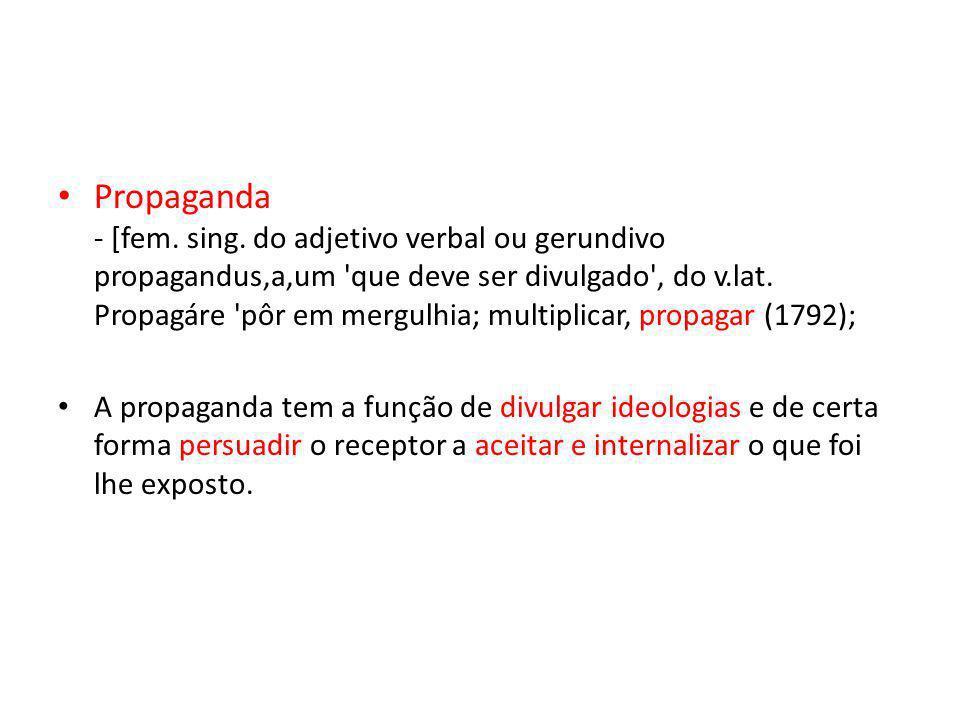 Propaganda - [fem. sing. do adjetivo verbal ou gerundivo propagandus,a,um que deve ser divulgado , do v.lat. Propagáre pôr em mergulhia; multiplicar, propagar (1792);